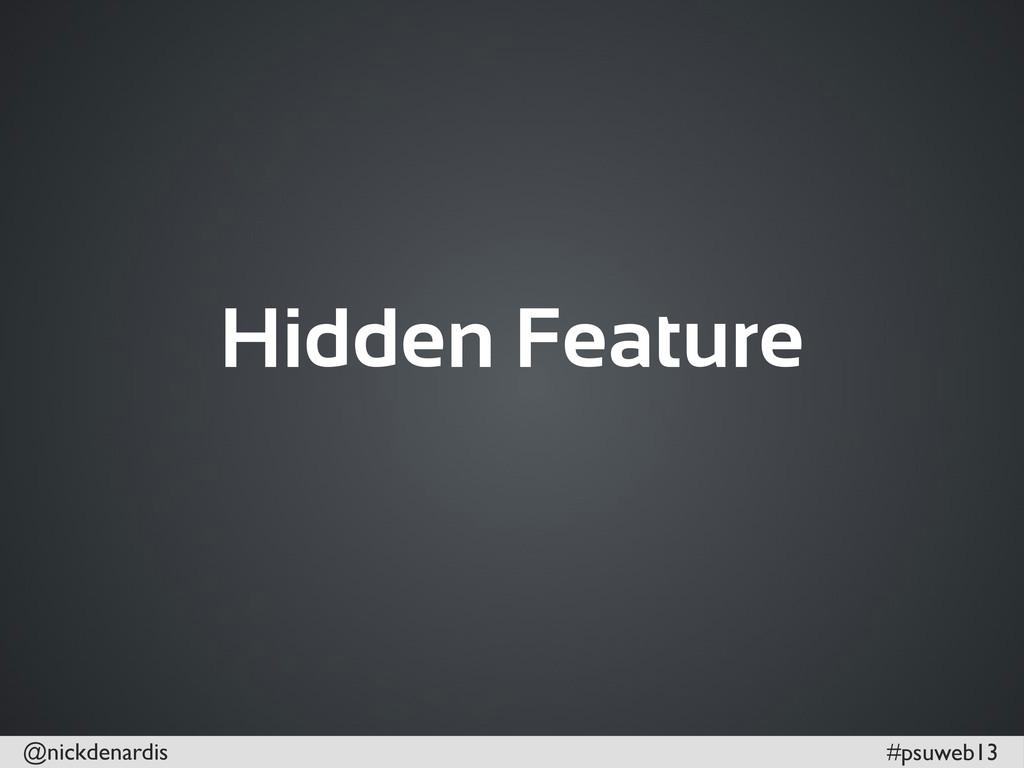 @nickdenardis #psuweb13 Hidden Feature