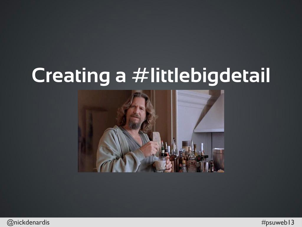 @nickdenardis #psuweb13 Creating a #littlebigde...