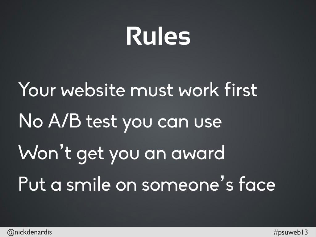 @nickdenardis #psuweb13 Rules Your website must...