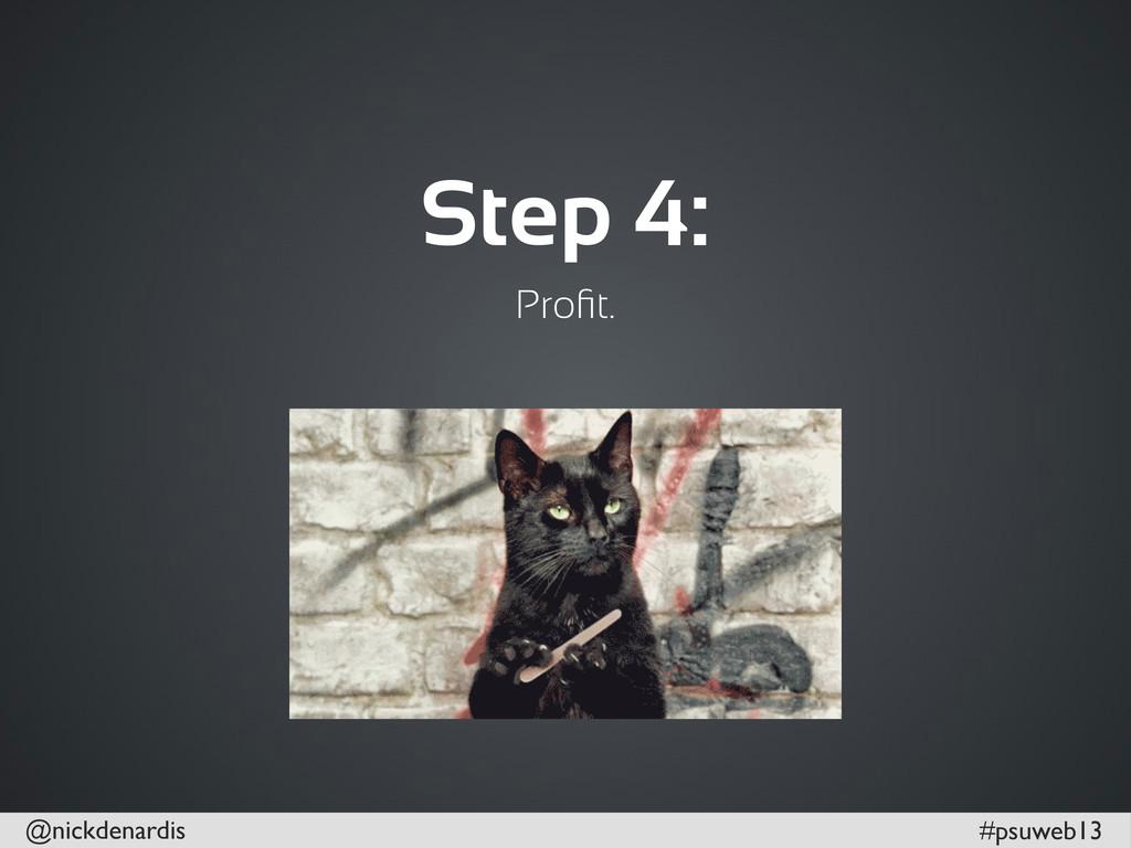 @nickdenardis #psuweb13 Step 4: Profit.