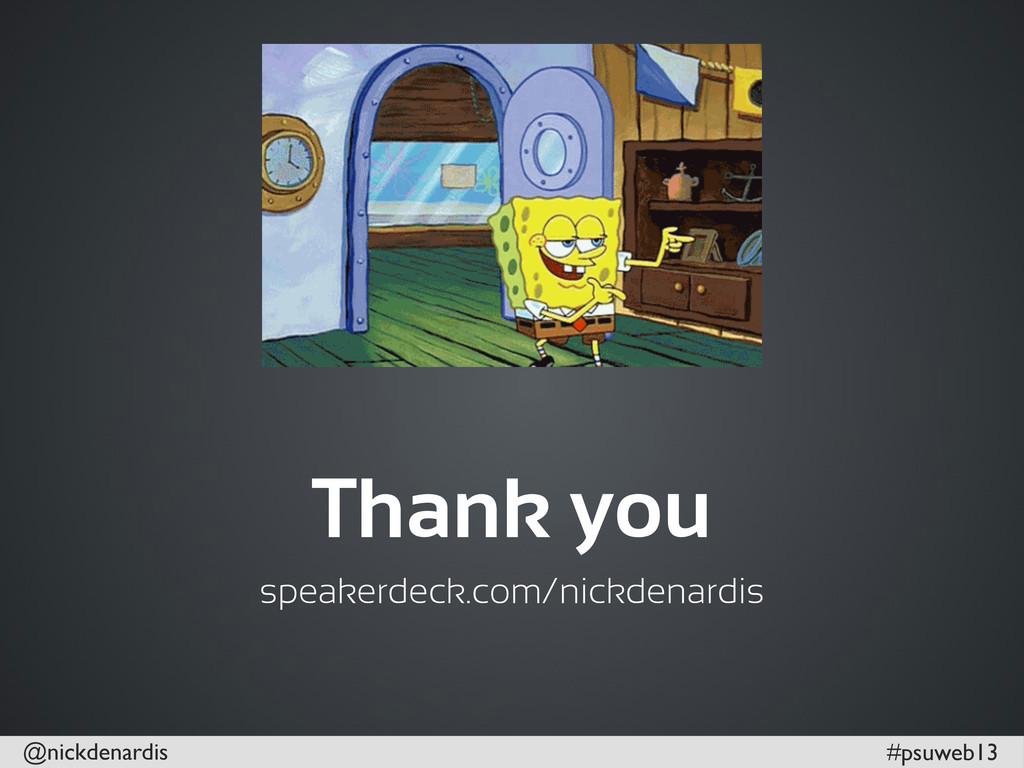 @nickdenardis #psuweb13 Thank you speakerdeck.c...
