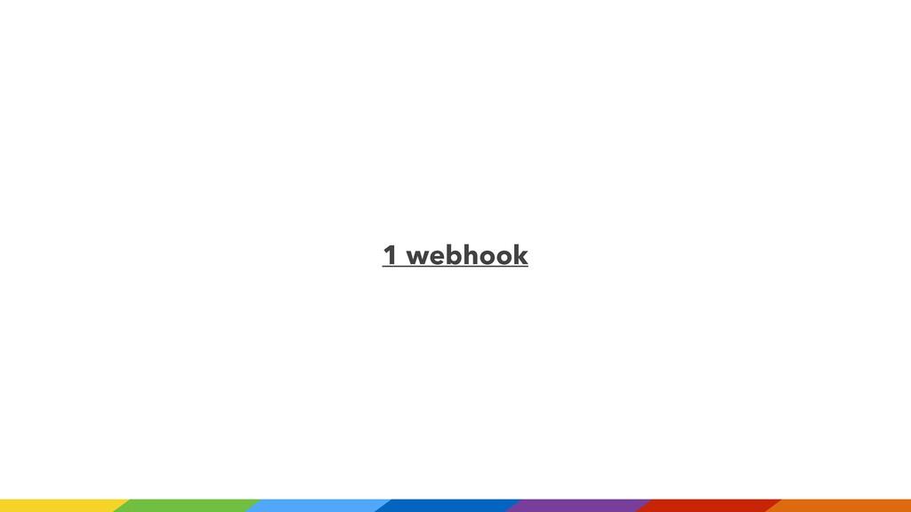 1 webhook