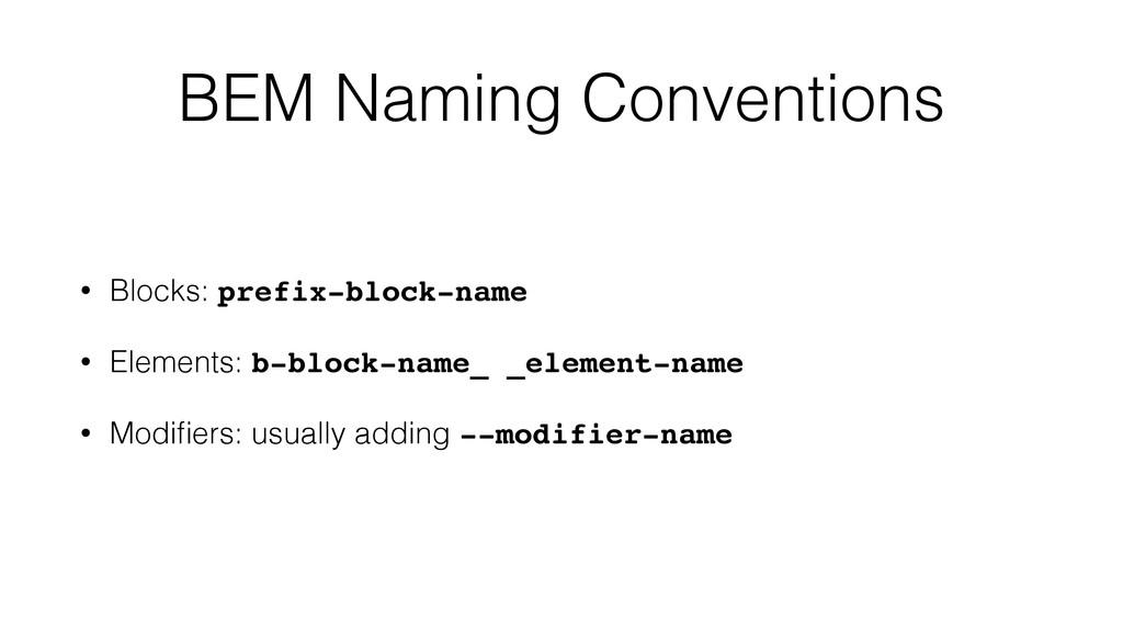 BEM Naming Conventions • Blocks: prefix-block-n...
