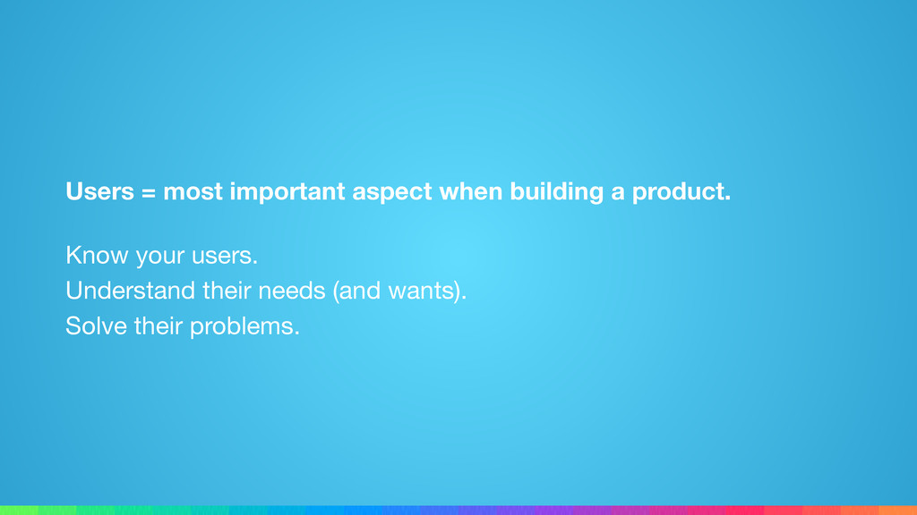 Users = most important aspect when building a p...