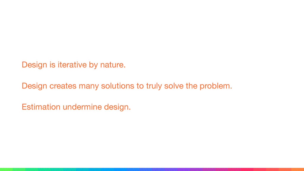Design is iterative by nature.  Design creates ...