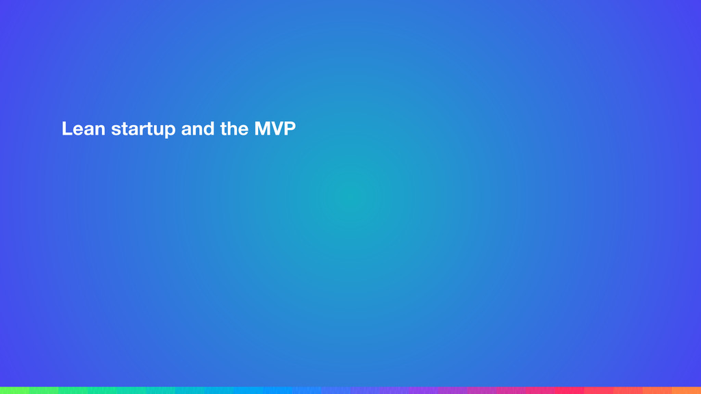 Lean startup and the MVP