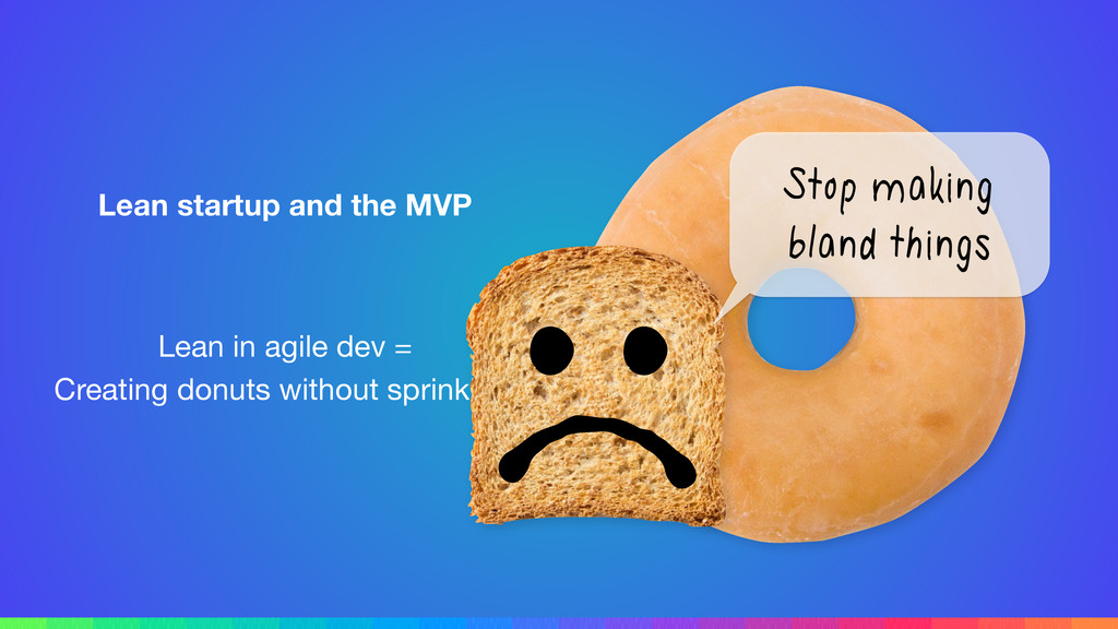 Lean startup and the MVP Lean in agile dev =  C...
