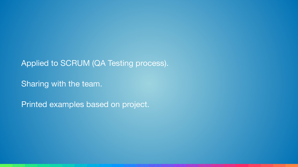 Applied to SCRUM (QA Testing process).  Sharing...