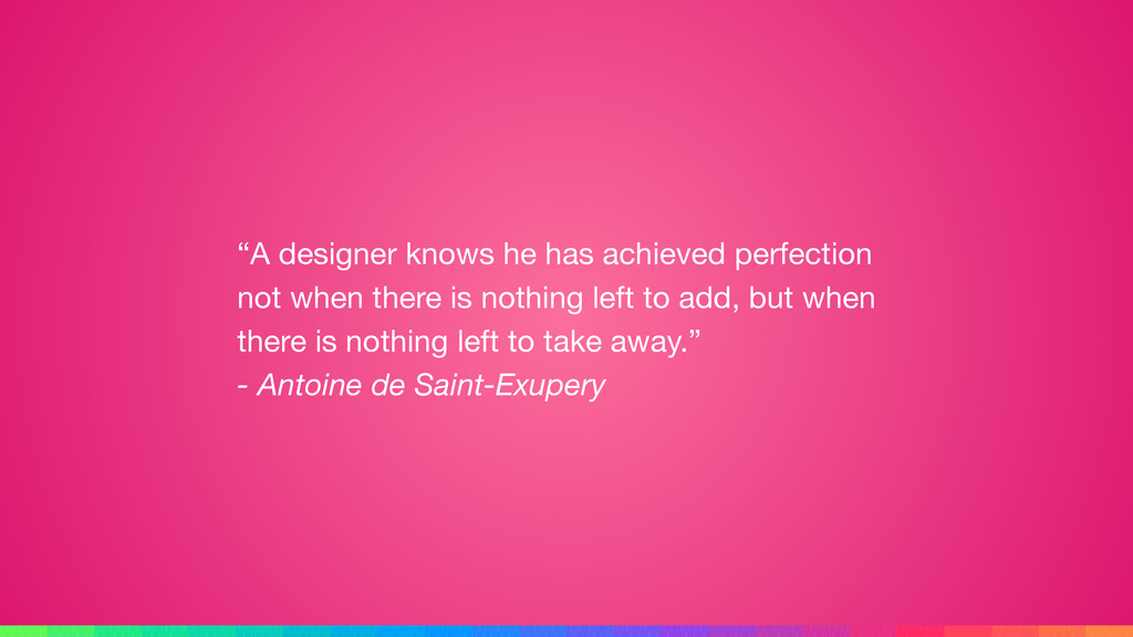 """A designer knows he has achieved perfection no..."