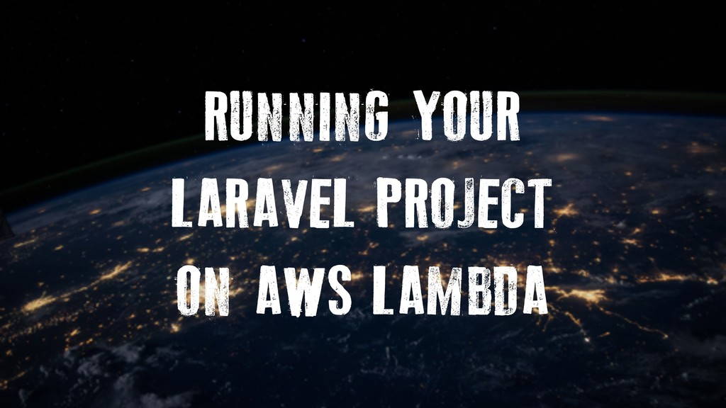 RUNNING YOUR LARAVEL PROJECT ON AWS LAMBDA