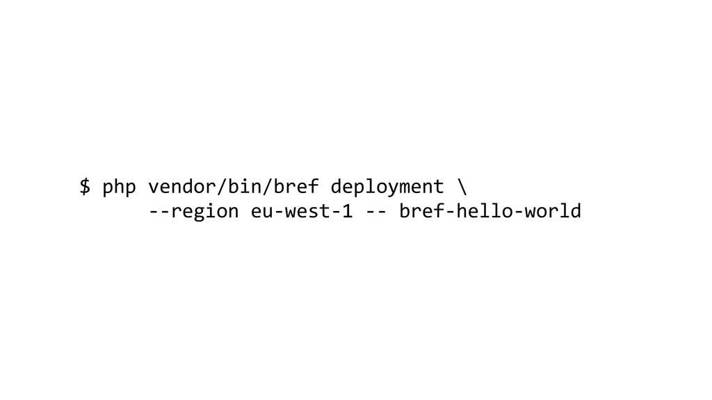 $ php vendor/bin/bref deployment \ --region eu-...