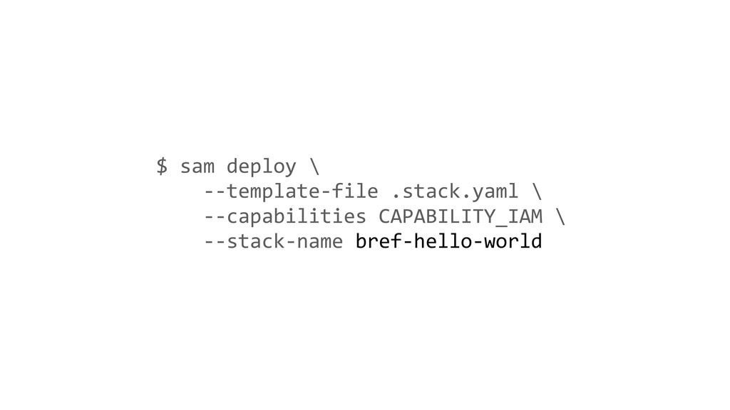 $ sam deploy \ --template-file .stack.yaml \ --...