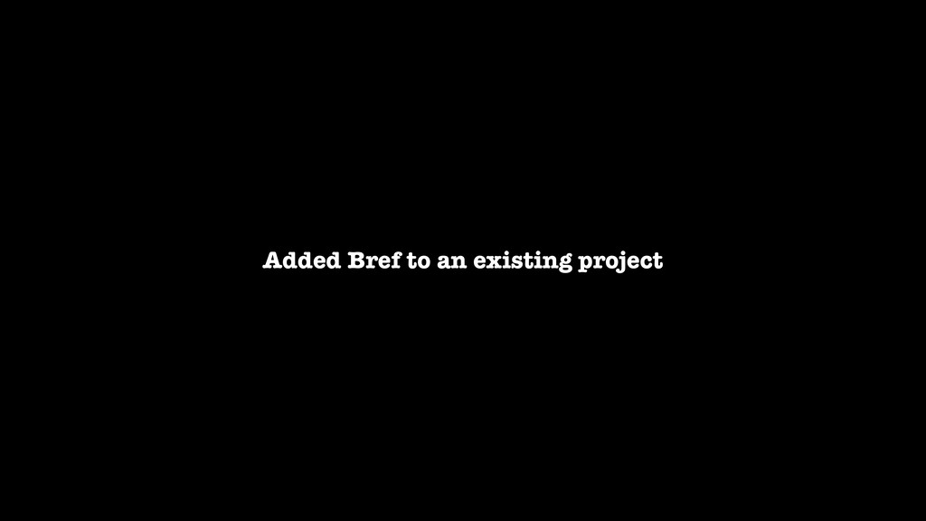 Added Bref to an existing project