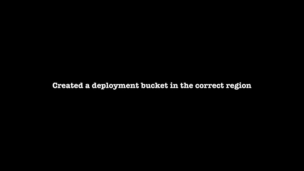 Created a deployment bucket in the correct regi...