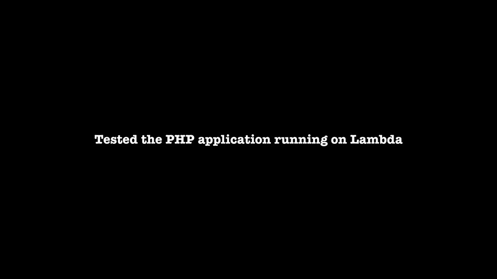 Tested the PHP application running on Lambda