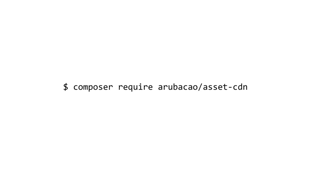 $ composer require arubacao/asset-cdn