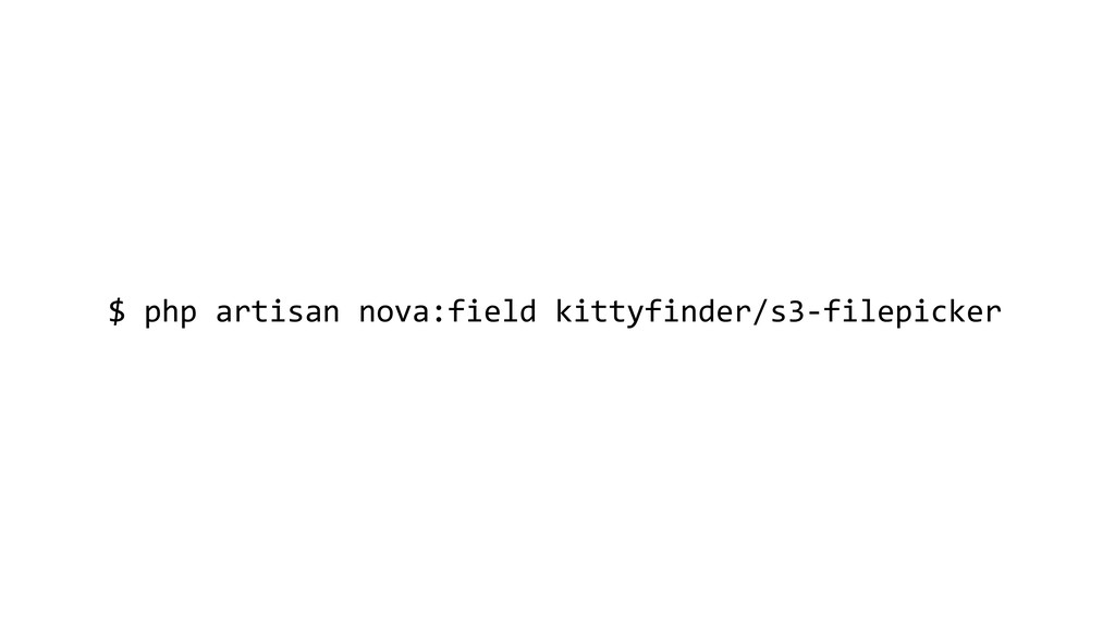 $ php artisan nova:field kittyfinder/s3-filepic...