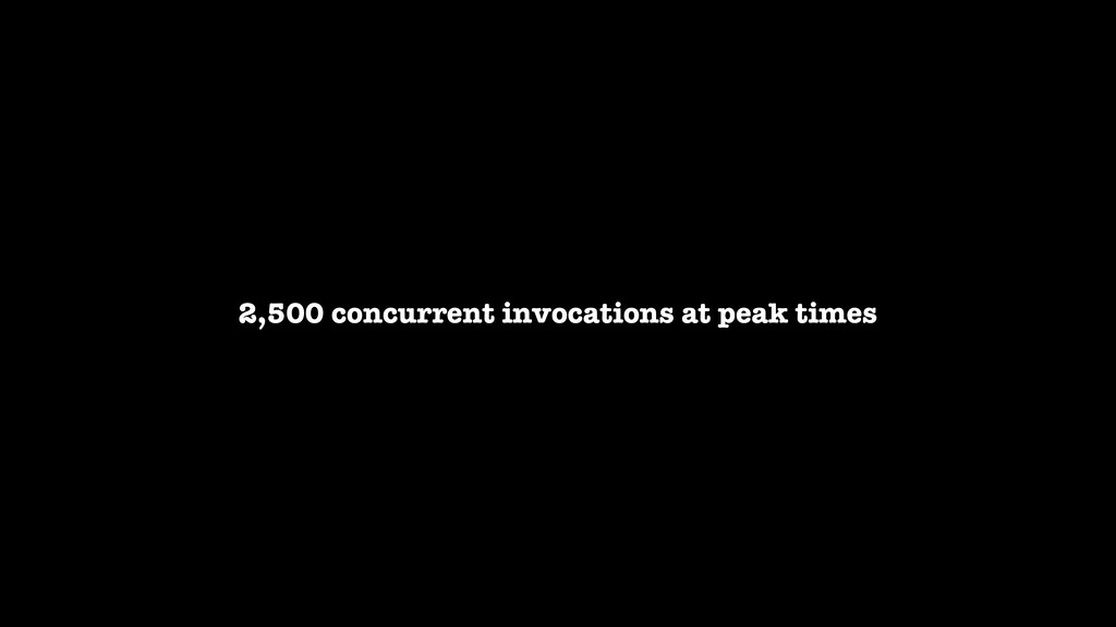 2,500 concurrent invocations at peak times