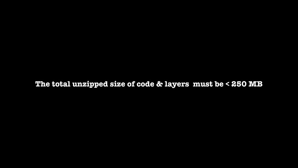 The total unzipped size of code & layers must b...