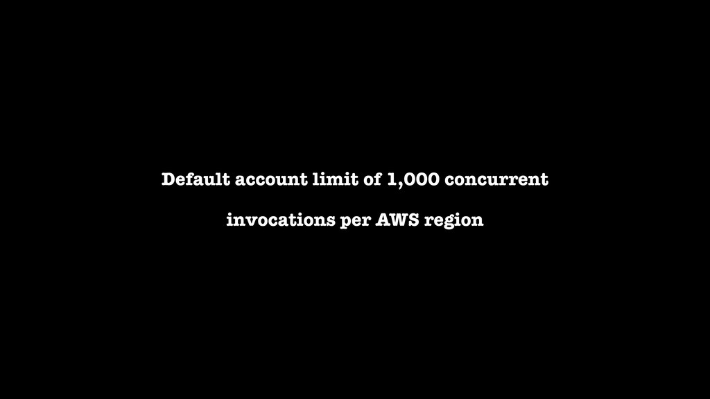 Default account limit of 1,000 concurrent invoc...
