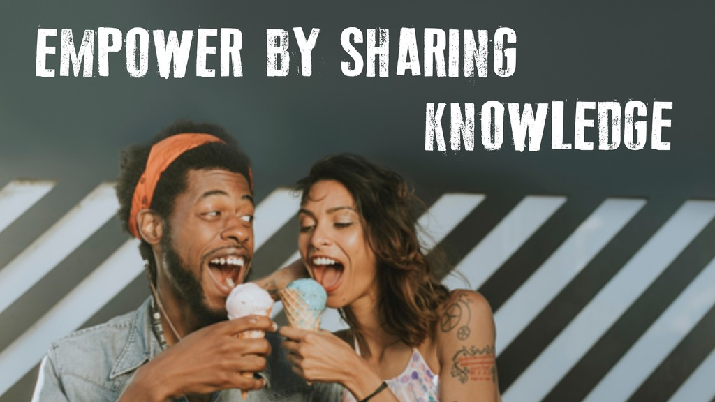 EMPOWER BY SHARING KNOWLEDGE