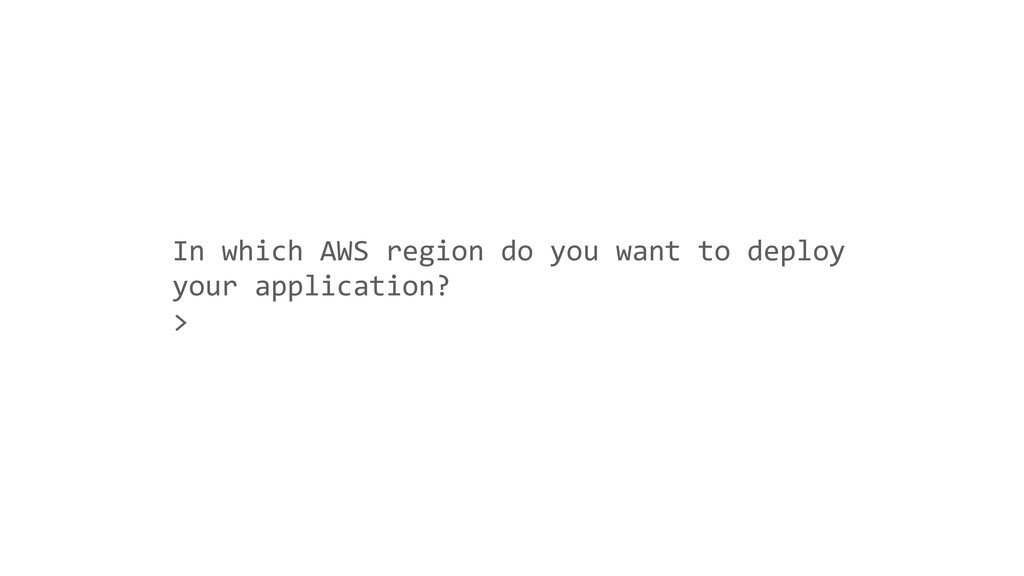 In which AWS region do you want to deploy your ...