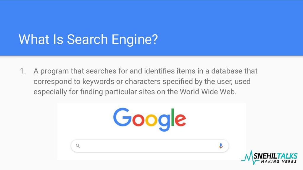 What Is Search Engine? 1. A program that search...