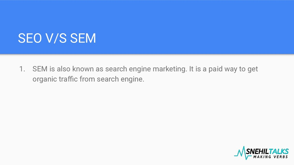 SEO V/S SEM 1. SEM is also known as search engi...