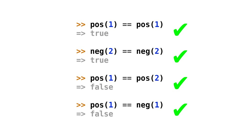 >> pos(1) == pos(1) => true >> neg(2) == neg(2)...