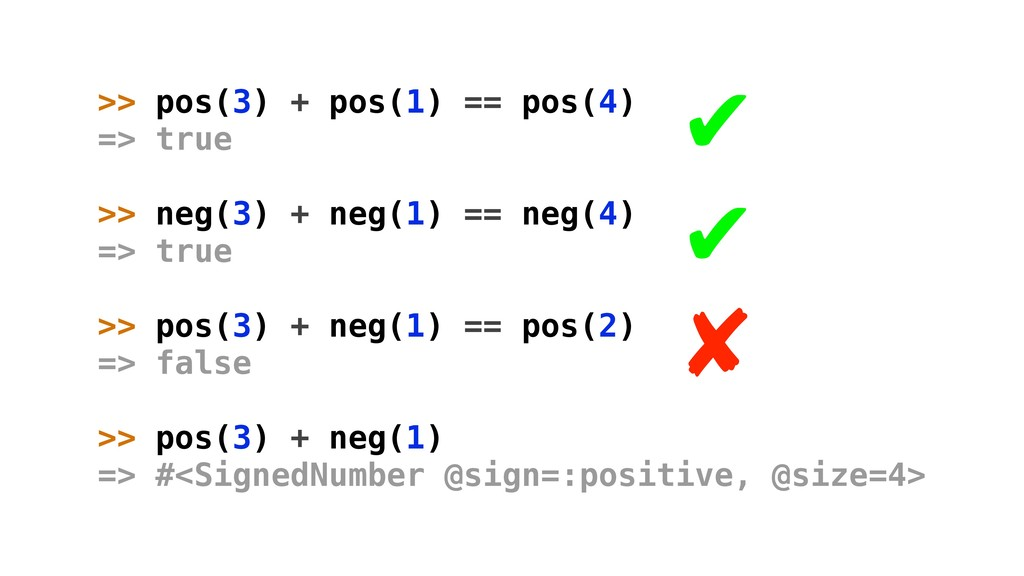 >> pos(3) + pos(1) == pos(4) => true >> neg(3) ...