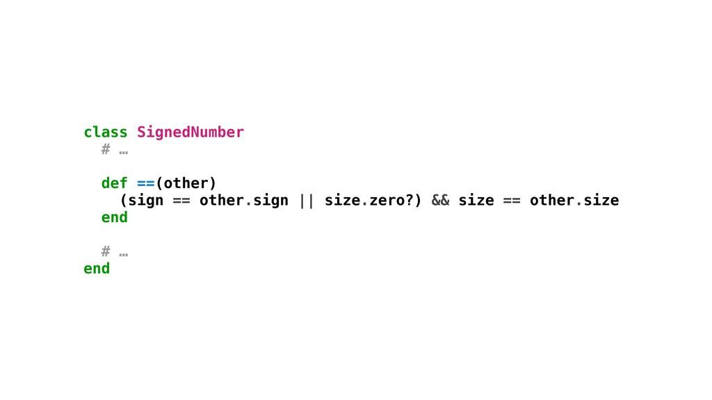 class SignedNumber # … def ==(other) end # … en...