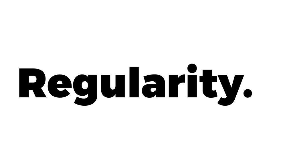 Regularity.