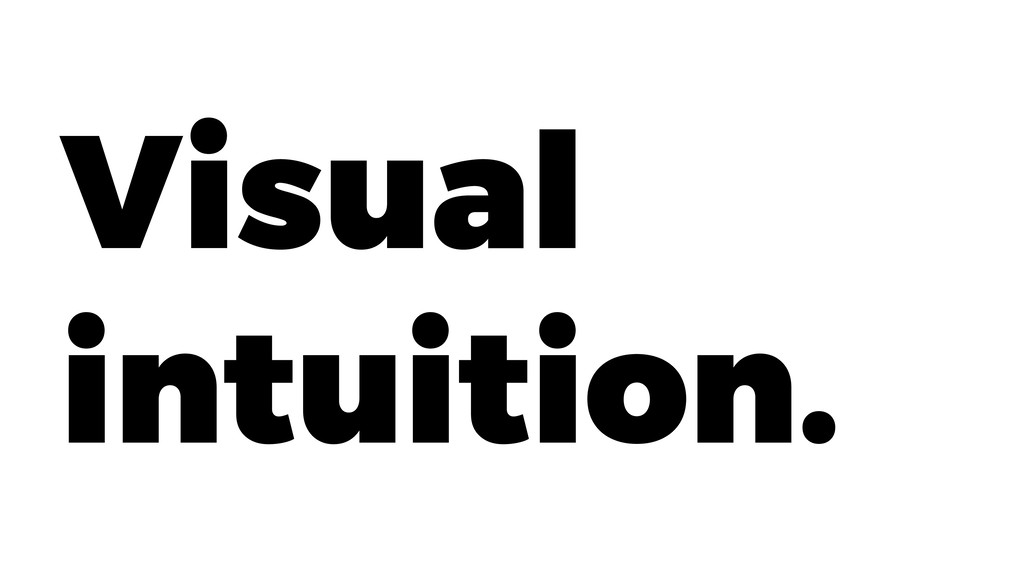 Visual intuition.