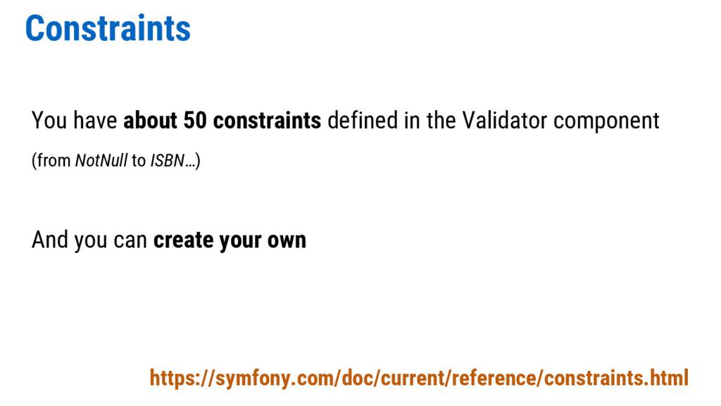 Constraints https://symfony.com/doc/current/ref...