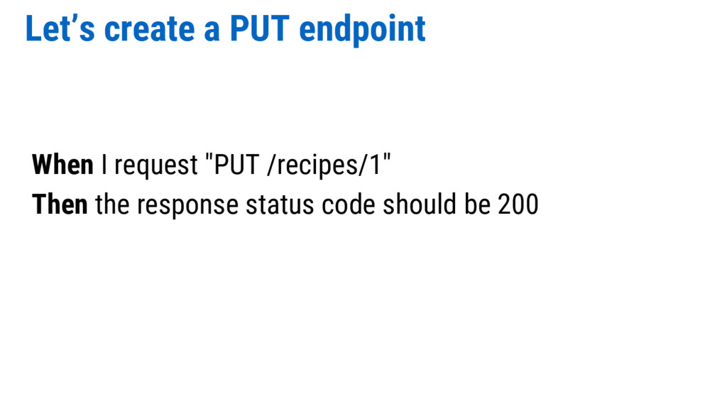 """Let's create a PUT endpoint When I request """"PUT..."""
