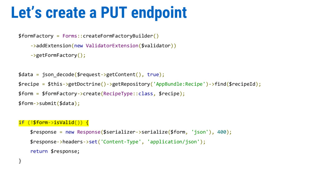 Let's create a PUT endpoint $formFactory = Form...