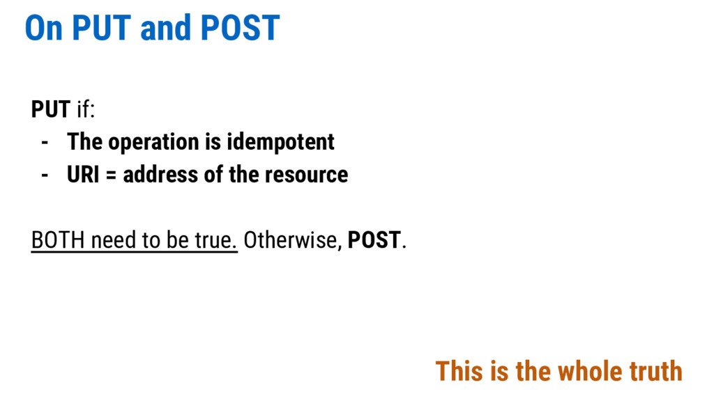 On PUT and POST PUT if: - The operation is idem...