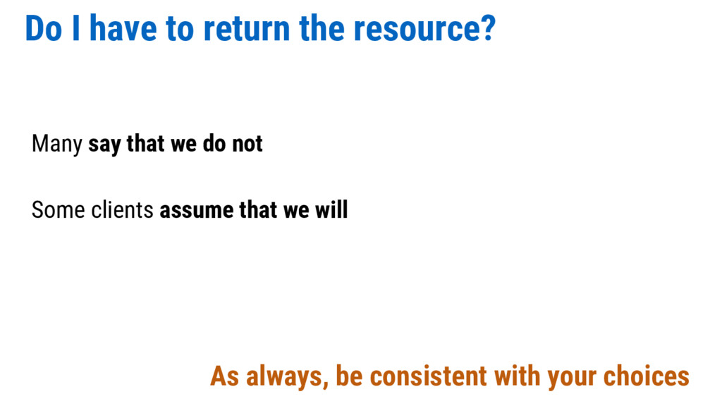 Do I have to return the resource? Many say that...