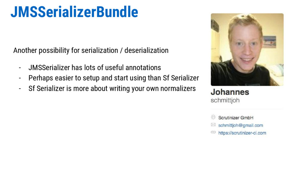 JMSSerializerBundle Another possibility for ser...