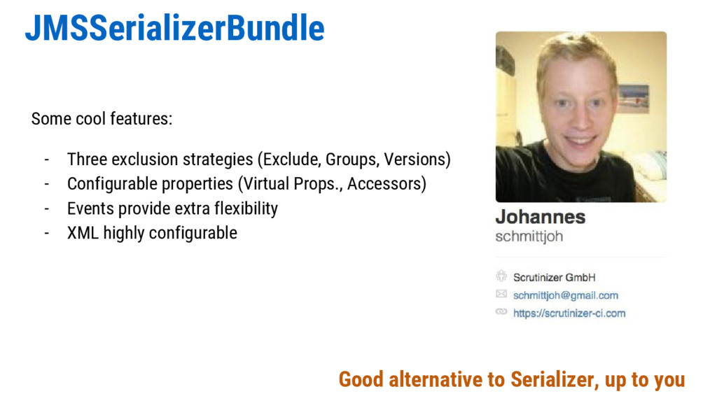 JMSSerializerBundle Some cool features: - Three...