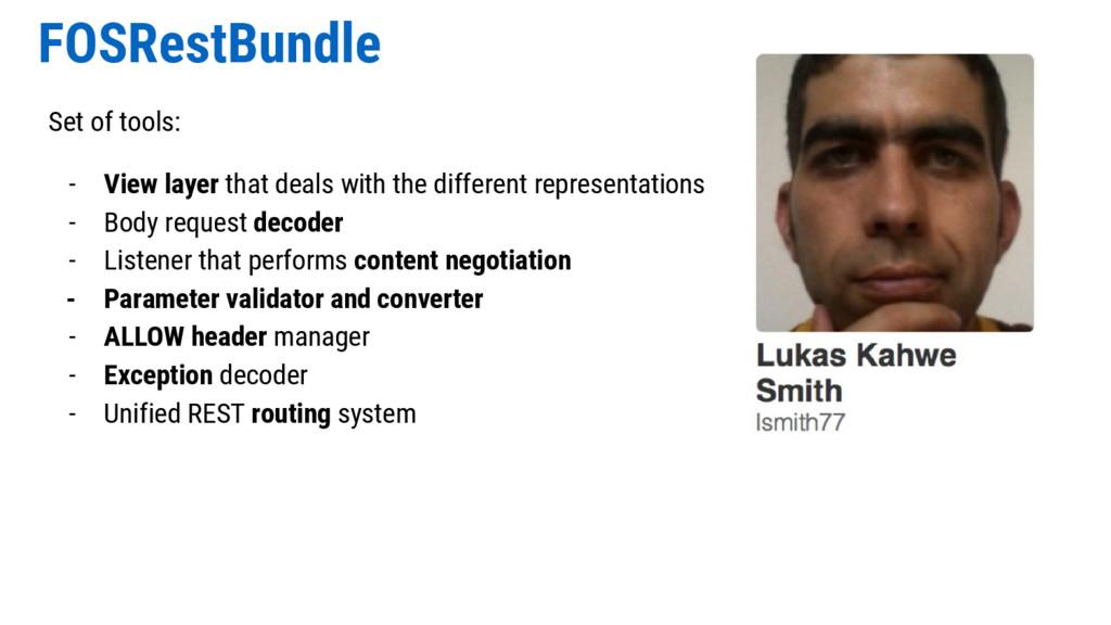 FOSRestBundle Set of tools: - View layer that d...