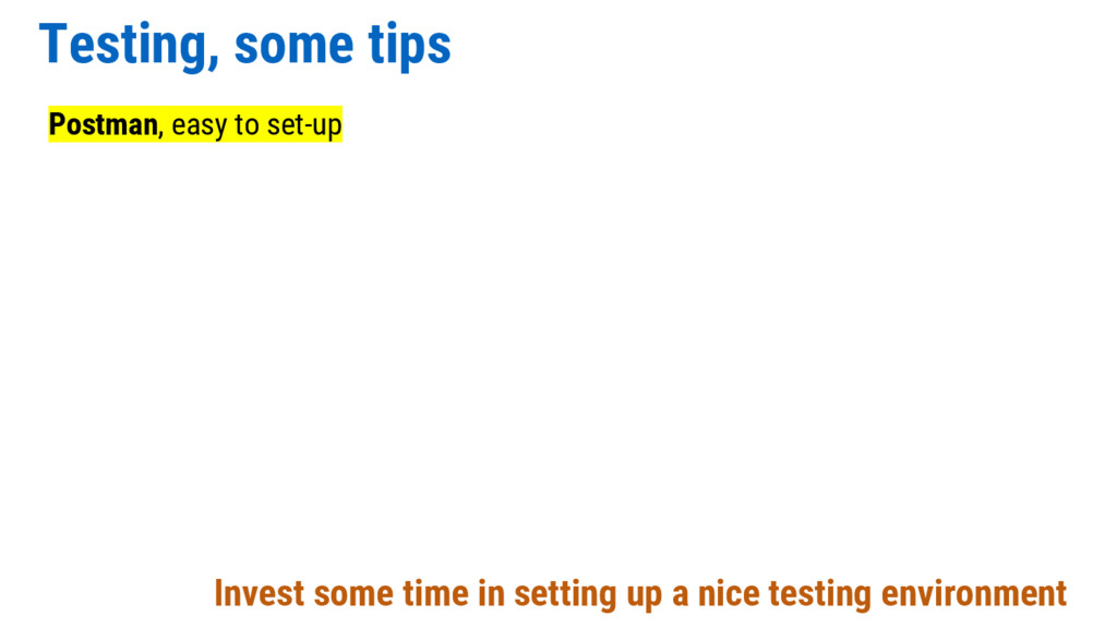 Testing, some tips Postman, easy to set-up Inve...