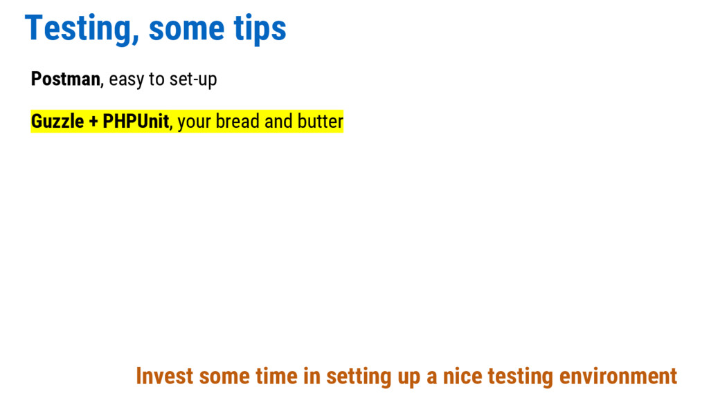 Testing, some tips Postman, easy to set-up Guzz...
