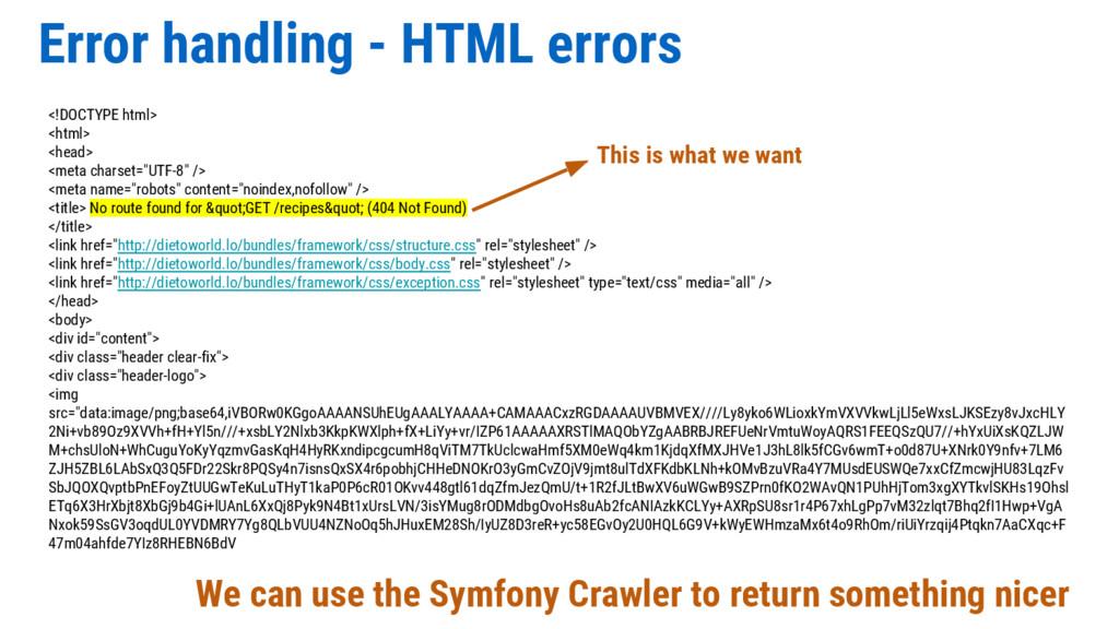 Error handling - HTML errors We can use the Sym...