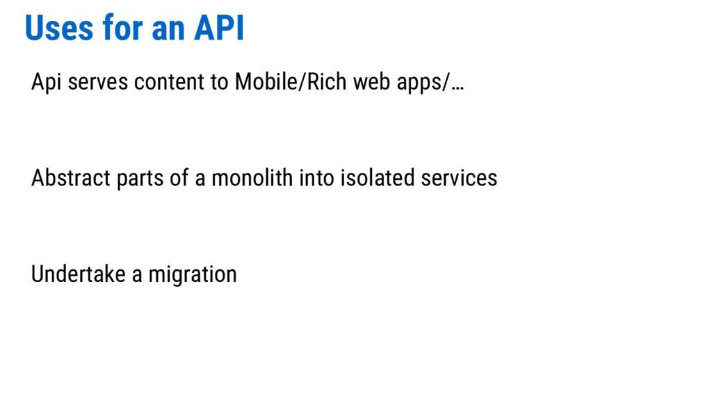 Uses for an API Api serves content to Mobile/Ri...