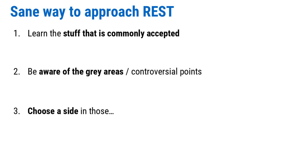 Sane way to approach REST 1. Learn the stuff th...