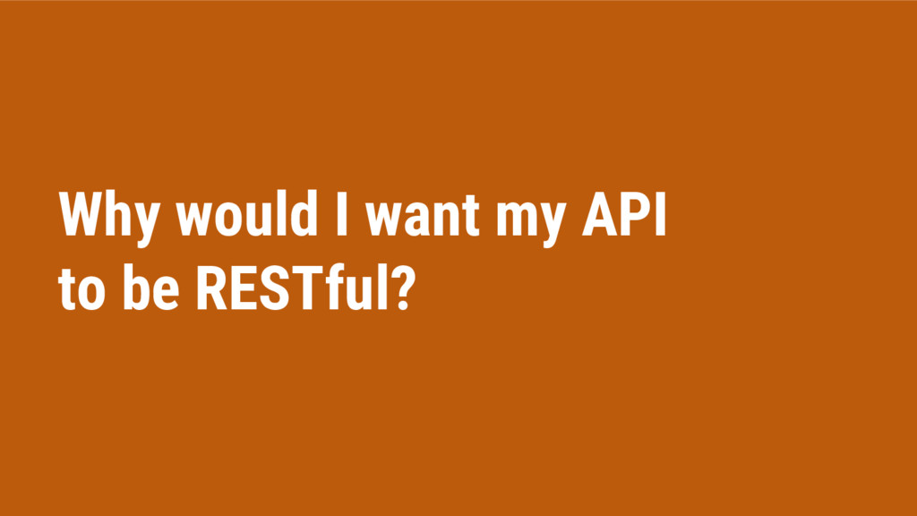 Why would I want my API to be RESTful?