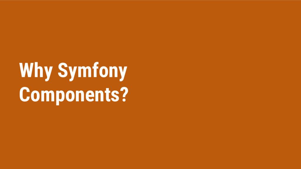 Why Symfony Components?