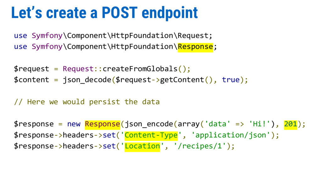 Let's create a POST endpoint use Symfony\Compon...