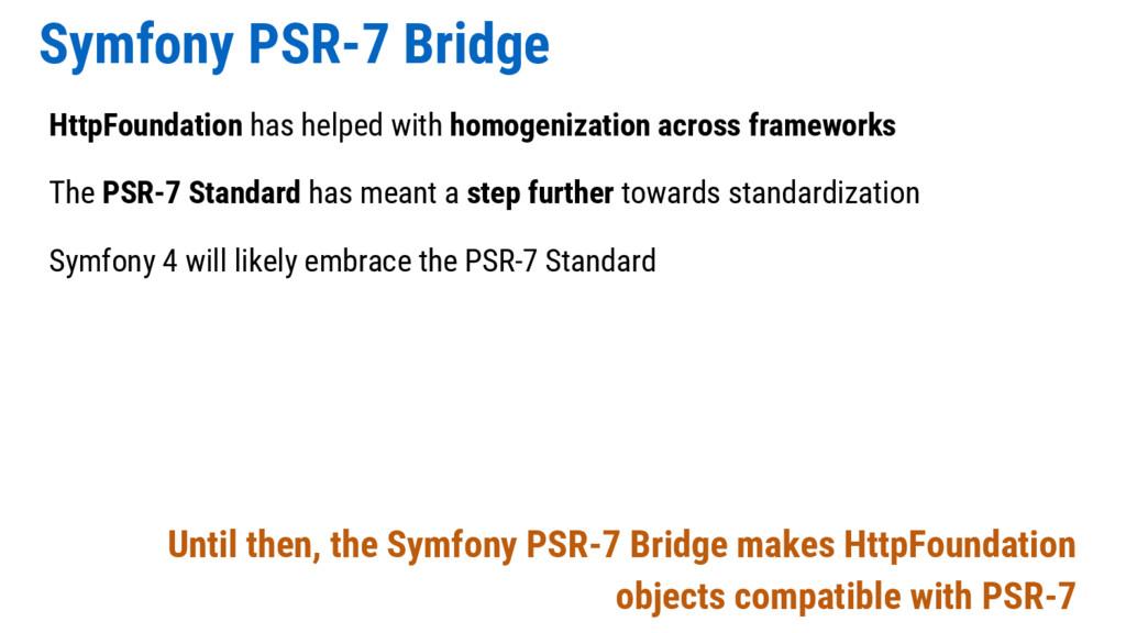 Symfony PSR-7 Bridge HttpFoundation has helped ...